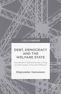 Hannesson, Rögnvaldur - Debt, Democracy and the Welfare State: Are Modern Democracies Living on Borrowed Time and Money?, ebook