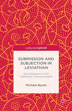 "Byron, Michael - Submission and Subjection in <Emphasis Type=""Italic"">Leviathan</Emphasis>: Good Subjects in the Hobbesian Commonwealth, e-bok"