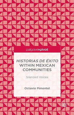 "Pimentel, Octavio - <Emphasis Type=""Italic"">Historias de Éxito</Emphasis> within Mexican Communities: Silenced Voices, ebook"