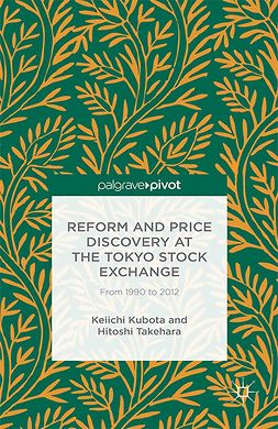 Kubota, Keiichi - Reform and Price Discovery at the Tokyo Stock Exchange: From 1990 to 2012, e-kirja