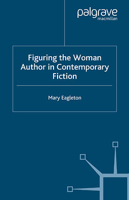 Eagleton, Mary - Figuring the Woman Author in Contemporary Fiction, e-bok
