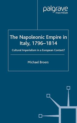 Broers, Michael - The Napoleonic Empire in Italy, 1796–1814, ebook