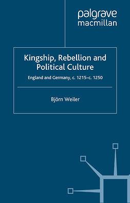 Weiler, Björn - Kingship, Rebellion and Political Culture, ebook