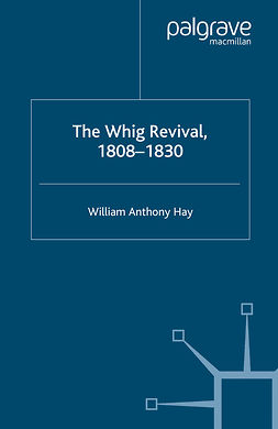 Hay, William Anthony - The Whig Revival, 1808–1830, e-bok