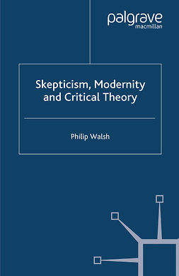 Walsh, Philip - Skepticism, Modernity and Critical Theory, ebook