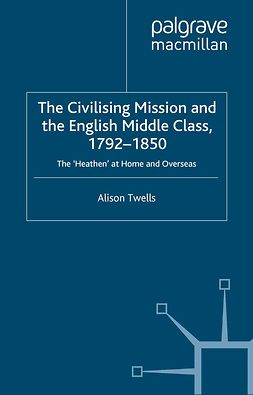 Twells, Alison - The Civilising Mission and the English Middle Class, 1792–1850, e-bok
