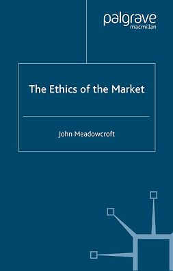 Meadowcroft, John - The Ethics of the Market, ebook