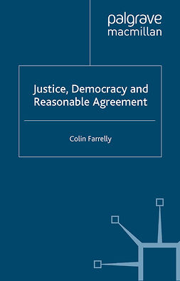 Farrelly, Colin - Justice, Democracy and Reasonable Agreement, ebook