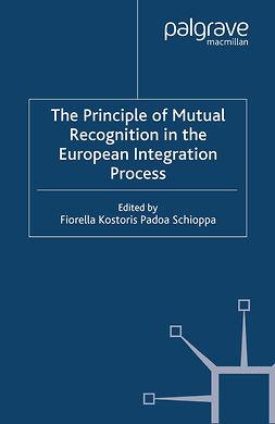 Schioppa, Fiorella Kostoris Padoa - The Principle of Mutual Recognition in the European Integration Process, ebook