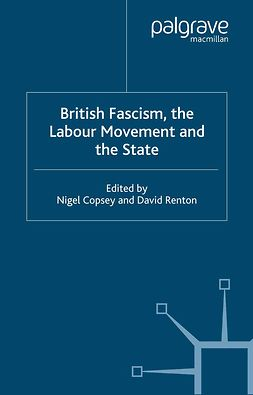 Copsey, Nigel - British Fascism, the Labour Movement and the State, e-bok
