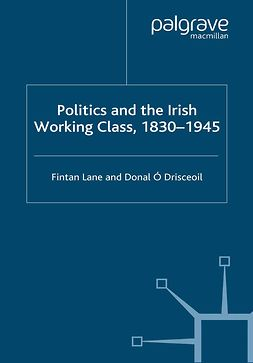 Drisceoil, Donal Ó - Politics and the Irish Working Class, 1830–1945, ebook