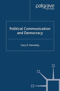 Rawnsley, Gary D. - Political Communication and Democracy, e-bok
