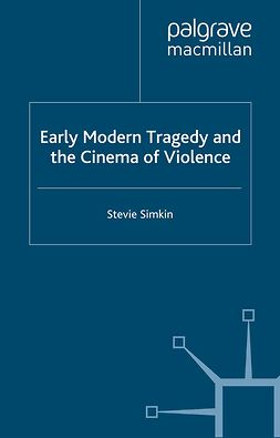 Simkin, Stevie - Early Modern Tragedy and the Cinema of Violence, e-bok