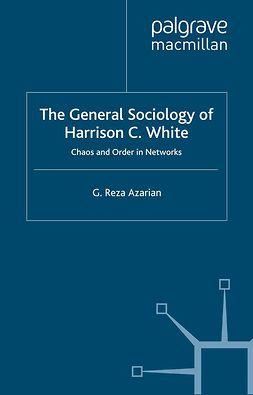 Azarian, G. Reza - The General Sociology of Harrison C. White, ebook
