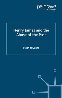 Rawlings, Peter - Henry James and the Abuse of the Past, ebook