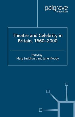 Luckhurst, Mary - Theatre and Celebrity in Britain, 1660–2000, ebook