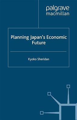 Sheridan, Kyoko - Planning Japan's Economic Future, e-kirja