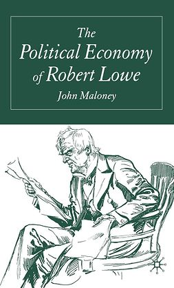 Maloney, John - The Political Economy of Robert Lowe, ebook