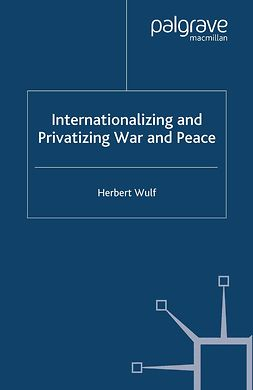 Wulf, Herbert - Internationalizing and Privatizing War and Peace, ebook