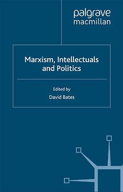 Bates, David - Marxism, Intellectuals and Politics, e-kirja