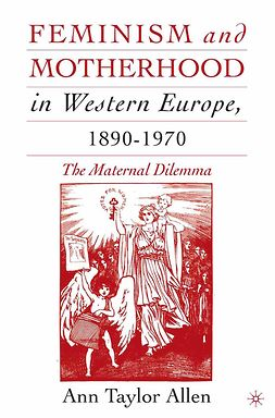 Allen, Ann Taylor - Feminism and Motherhood in Western Europe, 1890–1970, e-bok