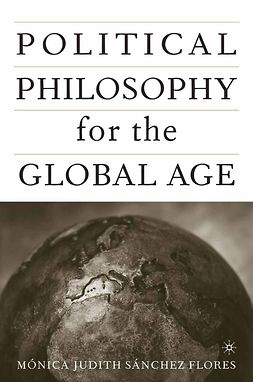 Flores, Mónica Judith Sánchez - Political Philosophy for the Global Age, ebook