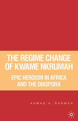 Rahman, Ahmad A. - The Regime Change of Kwame Nkrumah, ebook