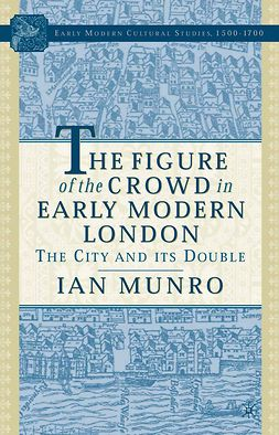 Munro, Ian - The Figure of the Crowd in Early Modern London, e-bok