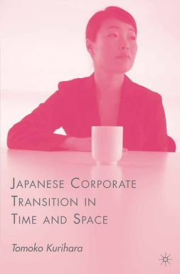 Kurihara, Tomoko - Japanese Corporate Transition in Time and Space, ebook
