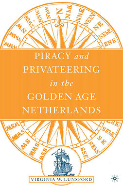 Lunsford, Virginia West - Piracy and Privateering in the Golden Age Netherlands, ebook