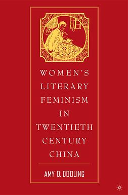 Dooling, Amy D. - Women's Literary Feminism in Twentieth-Century China, ebook