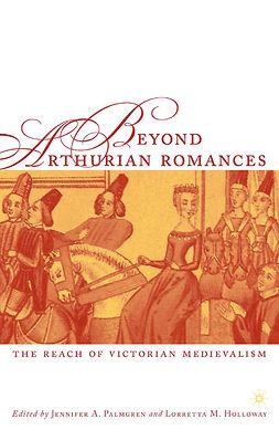 Holloway, Lorretta M. - Beyond Arthurian Romances, e-kirja