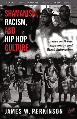 Perkinson, James W. - Shamanism, Racism, and Hip Hop Culture, ebook