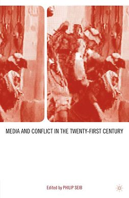 Seib, Philip - Media and Conflict in the Twenty-First Century, ebook