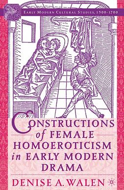 Walen, Denise A. - Constructions of Female Homoeroticism in Early Modern Drama, ebook