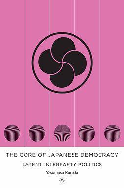 Kuroda, Yasumasa - The Core of Japanese Democracy, ebook