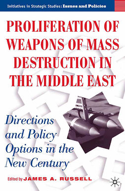 Russell, James A. - Proliferation of Weapons of Mass Destruction in the Middle East: Directions and Policy Options in the New Century, ebook