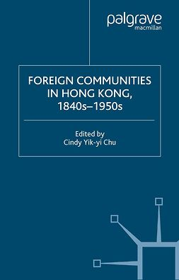 Chu, Cindy Yik-yi - Foreign Communities in Hong Kong, 1840s–1950s, ebook