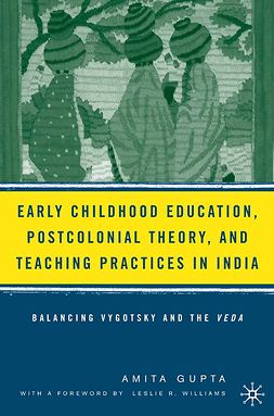 Gupta, Amita - Early Childhood Education, Postcolonial Theory, and Teaching Practices in India, e-bok