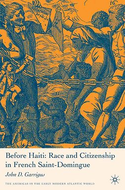 Garrigus, John D. - Before Haiti: Race and Citizenship in French Saint-Domingue, ebook