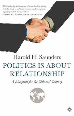 Saunders, Harold H. - Politics Is about Relationship, ebook