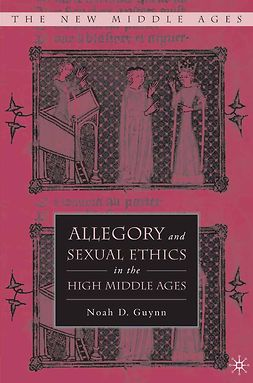 Guynn, Noah D. - Allegory and Sexual Ethics in the High Middle Ages, ebook