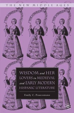 Francomano, Emily C. - Wisdom and Her Lovers in Medieval and Early Modern Hispanic Literature, ebook