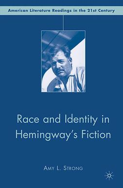 Strong, Amy L. - Race and Identity in Hemingway's Fiction, e-kirja
