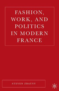 Zdatny, Steve - Fashion, Work, and Politics in Modern France, ebook