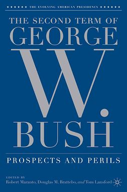 Brattebo, Douglas M. - The Second Term of George W. Bush: Prospects and Perils, e-bok