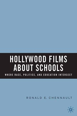 Chennault, Ronald E. - Hollywood Films about Schools: Where Race, Politics, and Education Intersect, ebook