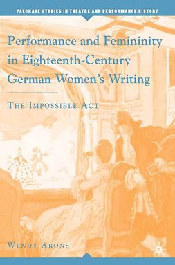 Arons, Wendy - Performance and Femininity in Eighteenth-Century German Women's Writing, ebook