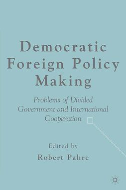 Pahre, Robert - Democratic Foreign Policy Making: Problems of Divided Government and International Cooperation, ebook