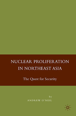 O'Neil, Andrew - Nuclear Proliferation in Northeast Asia, ebook